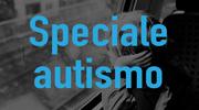 Speciale sui Disturbi dello spettro autistico
